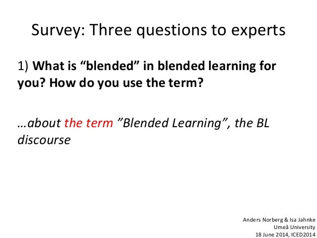 """Survey: Three questions to experts 1) What is """"blended"""" in blended learning for you? How do you use the term? …about the t..."""