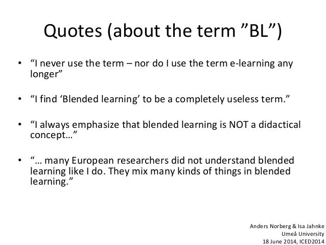 """Quotes (about the term """"BL"""") • """"I never use the term – nor do I use the term e-learning any longer"""" • """"I find 'Blended lea..."""