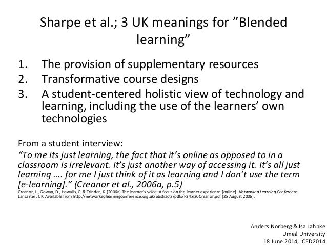 """Sharpe et al.; 3 UK meanings for """"Blended learning"""" 1. The provision of supplementary resources 2. Transformative course d..."""