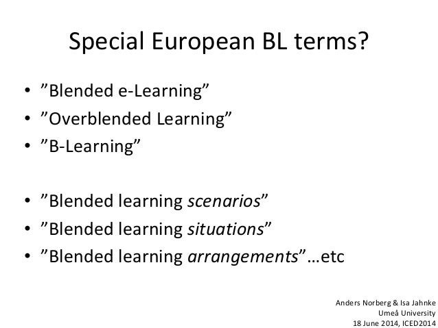 """Special European BL terms? • """"Blended e-Learning"""" • """"Overblended Learning"""" • """"B-Learning"""" • """"Blended learning scenarios"""" •..."""