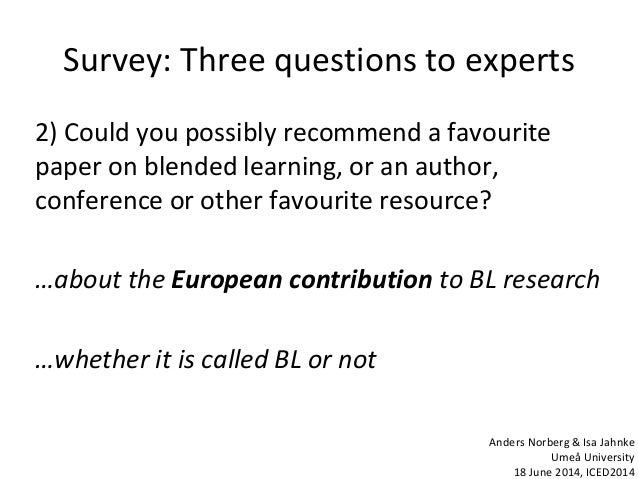 Survey: Three questions to experts 2) Could you possibly recommend a favourite paper on blended learning, or an author, co...