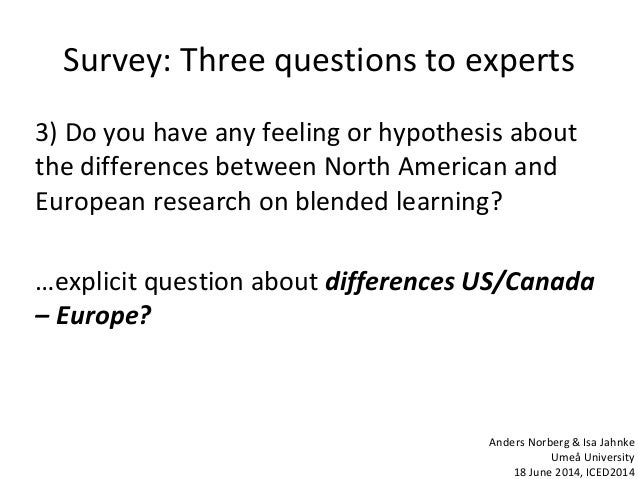 Survey: Three questions to experts 3) Do you have any feeling or hypothesis about the differences between North American a...
