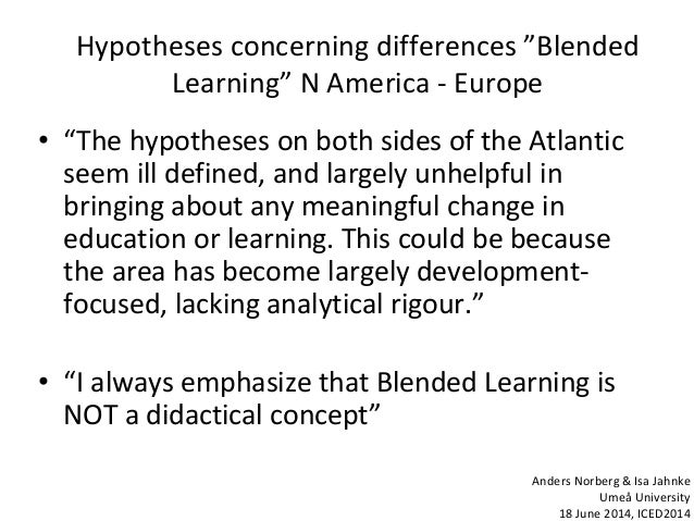 """Hypotheses concerning differences """"Blended Learning"""" N America - Europe • """"The hypotheses on both sides of the Atlantic se..."""