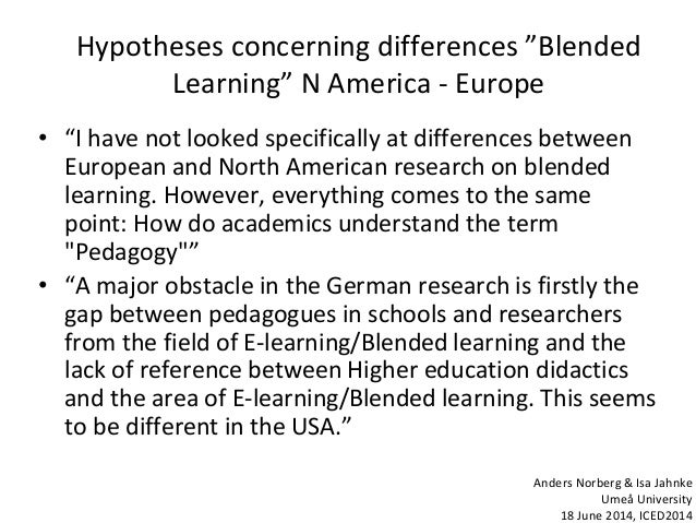 """Hypotheses concerning differences """"Blended Learning"""" N America - Europe • """"I have not looked specifically at differences b..."""
