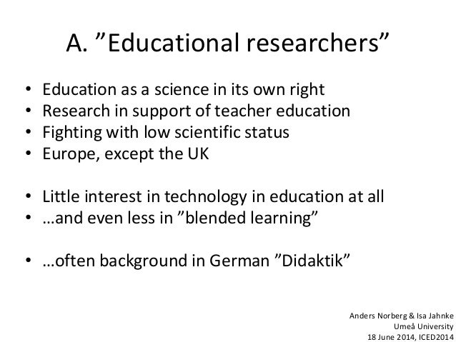 """A. """"Educational researchers"""" • Education as a science in its own right • Research in support of teacher education • Fighti..."""