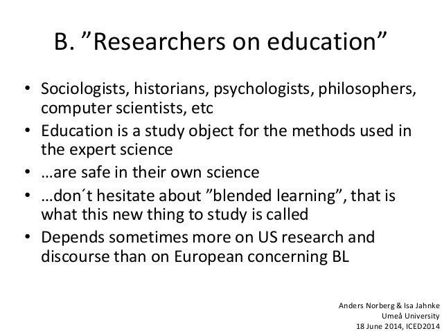 "B. ""Researchers on education"" • Sociologists, historians, psychologists, philosophers, computer scientists, etc • Educatio..."