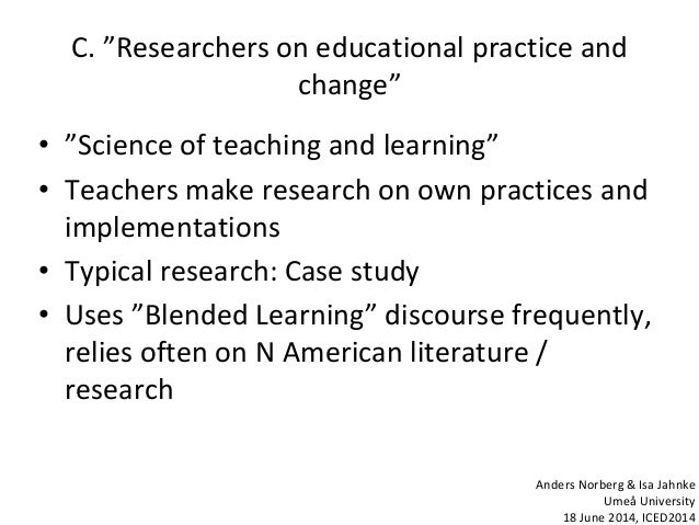 """C. """"Researchers on educational practice and change"""" • """"Science of teaching and learning"""" • Teachers make research on own p..."""