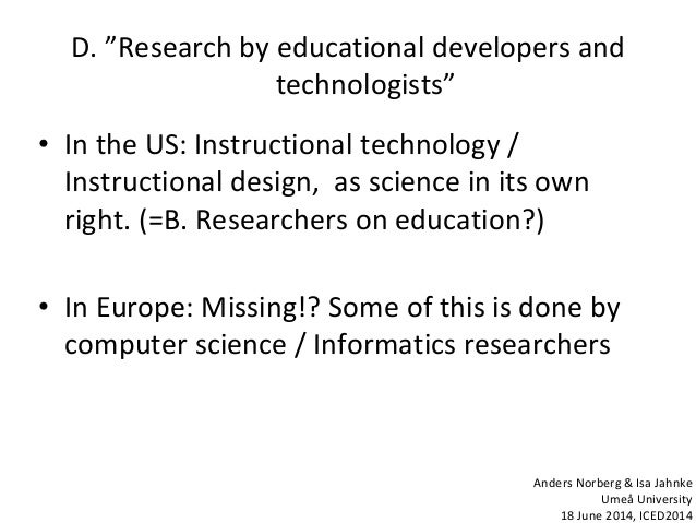 """D. """"Research by educational developers and technologists"""" • In the US: Instructional technology / Instructional design, as..."""