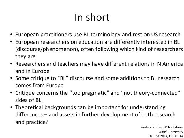 In short • European practitioners use BL terminology and rest on US research • European researchers on education are diffe...