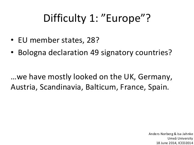 """Difficulty 1: """"Europe""""? • EU member states, 28? • Bologna declaration 49 signatory countries? …we have mostly looked on th..."""