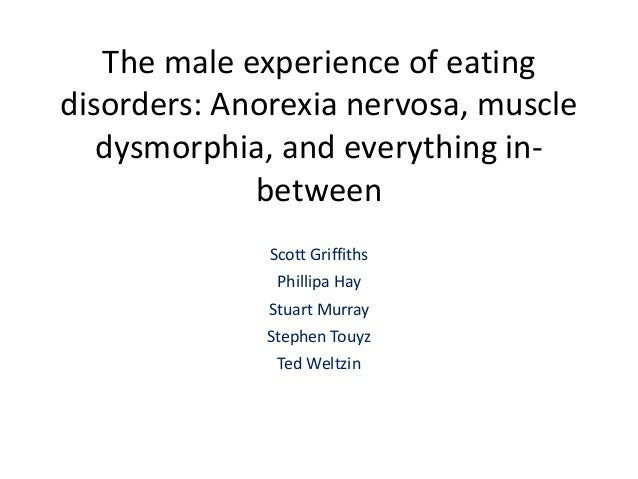 Scott Griffiths Phillipa Hay Stuart Murray Stephen Touyz Ted Weltzin The male experience of eating disorders: Anorexia ner...