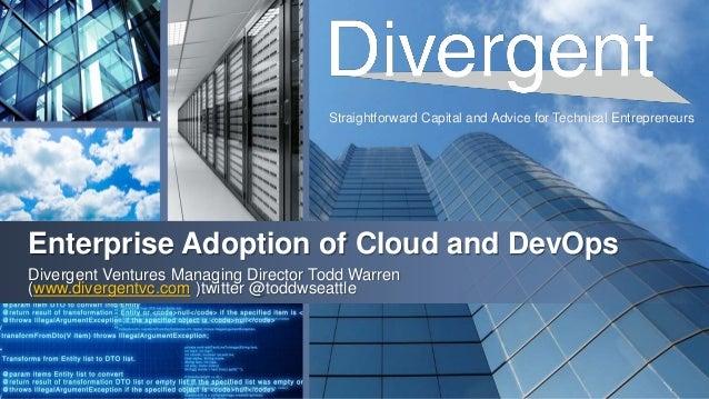 Straightforward Capital and Advice for Technical Entrepreneurs Enterprise Adoption of Cloud and DevOps Divergent Ventures ...