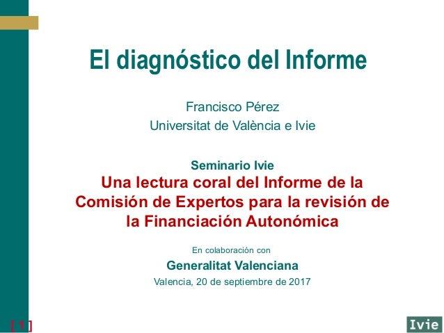[ 1 ] El diagnóstico del Informe Francisco Pérez Universitat de València e Ivie Seminario Ivie Una lectura coral del Infor...