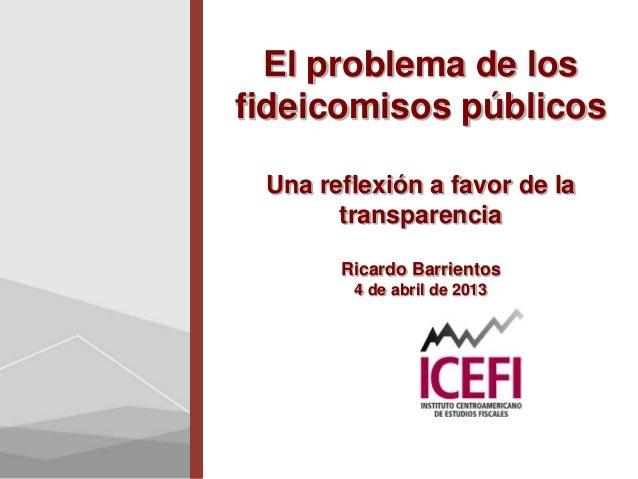 El problema de losfideicomisos públicosUna reflexión a favor de latransparenciaRicardo Barrientos4 de abril de 2013