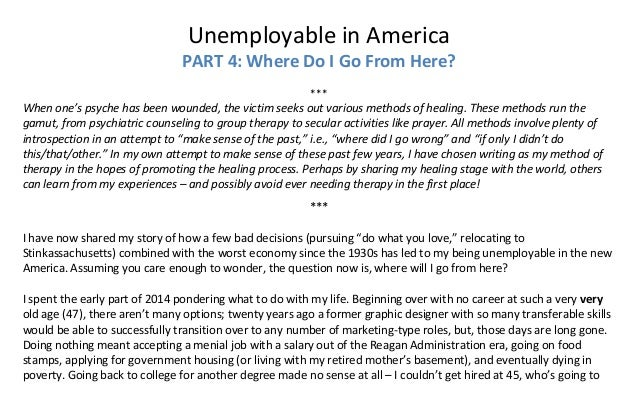Unemployable in America  PART 4: Where Do I Go From Here?    ***  When one's psyche has been wounded, the victim seeks out...
