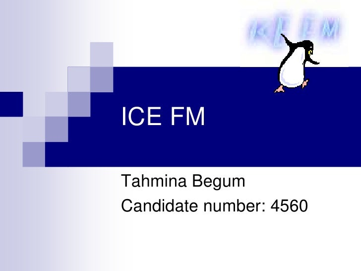 ICE FM  Tahmina Begum Candidate number: 4560