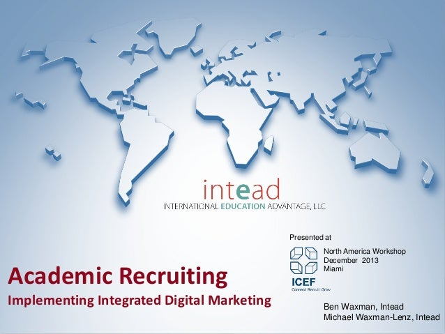 Presented at  Academic Recruiting  Implementing Integrated Digital Marketing  North America Workshop December 2013 Miami  ...