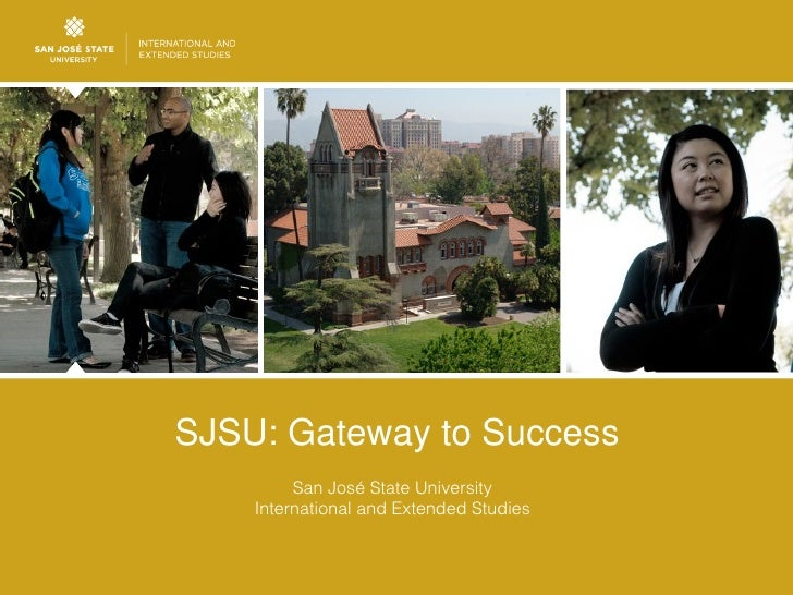 SJSU: Gateway to Success         San José State University    International and Extended Studies