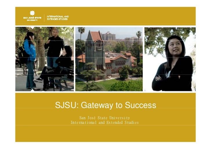 SJSU: Gateway to Success            y       San José State University   International and Extended Studies