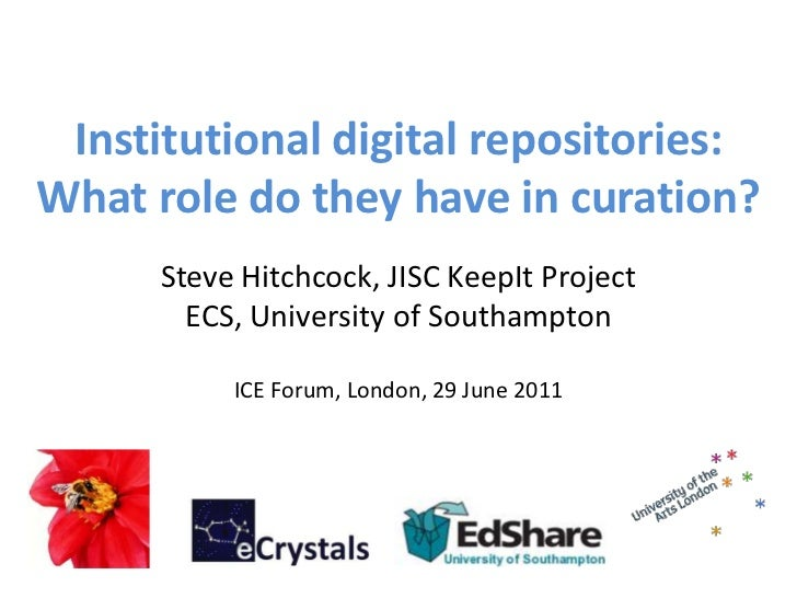 Institutional digital repositories: What role do they have in curation? <br />Steve Hitchcock, JISC KeepIt Project<br />EC...