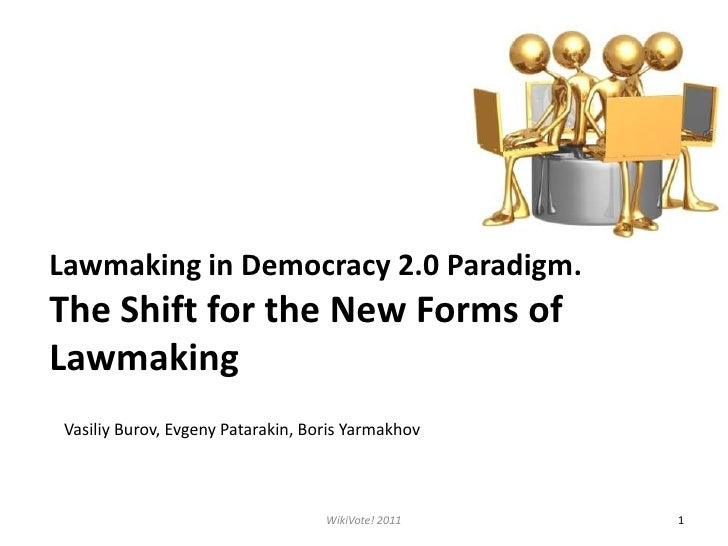 Lawmaking in Democracy 2.0 Paradigm. The Shift for the New Forms of Lawmaking <br />WikiVote! 2011<br />1<br />VasiliyBuro...