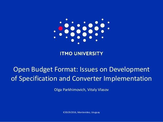 ICEGOV2016,Montevideo,Uruguay OpenBudgetFormat:IssuesonDevelopment ofSpecificationandConverterImplementation O...