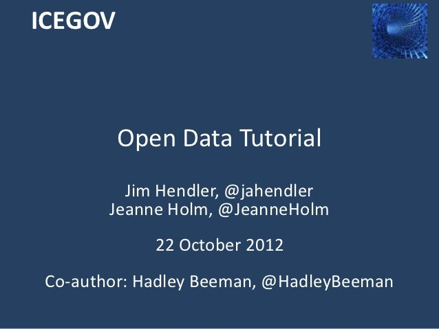 ICEGOV         Open Data Tutorial         Jim Hendler, @jahendler       Jeanne Holm, @JeanneHolm            22 October 201...