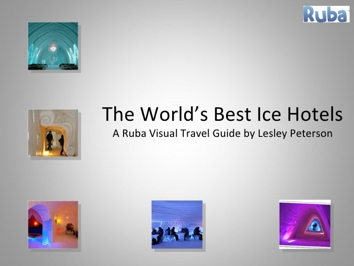 The World's Best Ice Hotels A Ruba Visual Travel Guide by Lesley Peterson