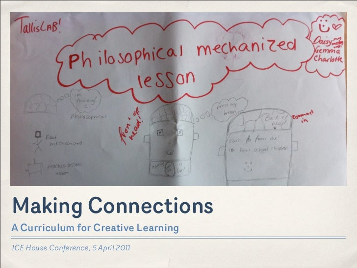 Making ConnectionsA Curriculum for Creative LearningICE House Conference, 5 April 2011