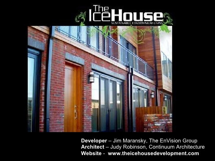 Developer  – Jim Maransky, The EnVision Group  Architect  – Judy Robinson, Continuum Architecture Website  -  www.theiceho...