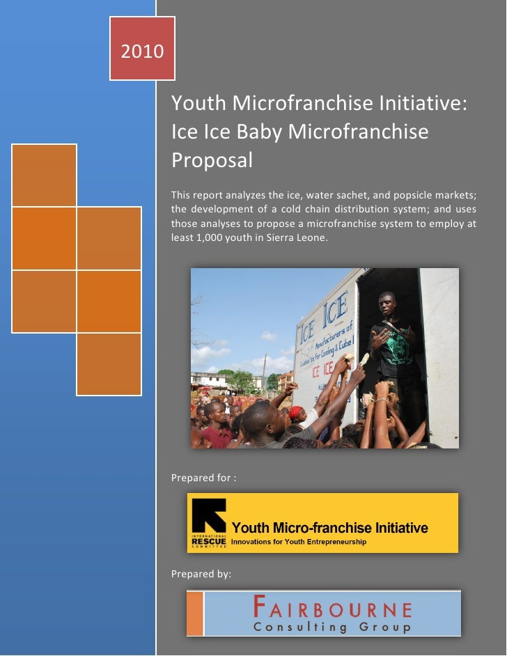 2010         Youth Microfranchise Initiative:        Ice Ice Baby Microfranchise        Proposal        This report analyz...