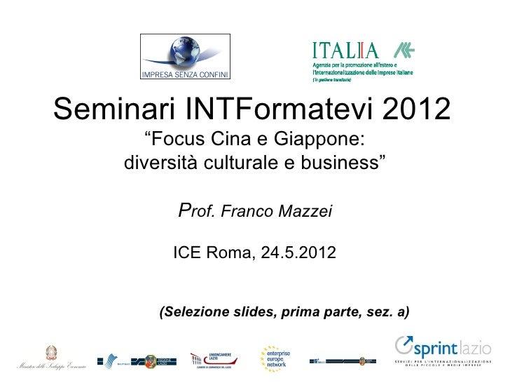 """Seminari INTFormatevi 2012       """"Focus Cina e Giappone:    diversità culturale e business""""          Prof. Franco Mazzei  ..."""