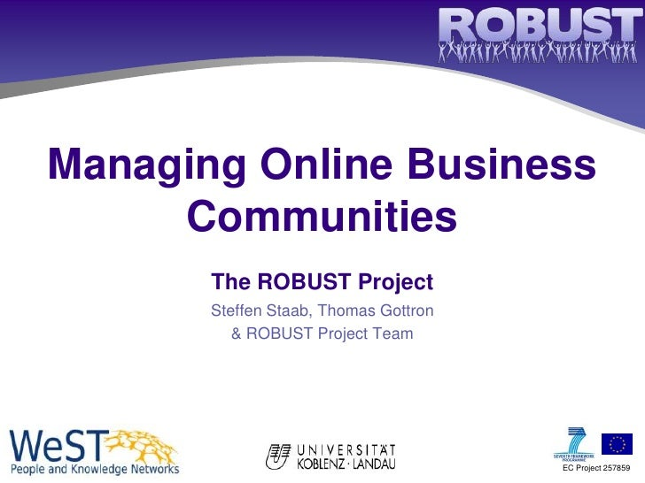 Managing Online Business     Communities       The ROBUST Project       Steffen Staab, Thomas Gottron          & ROBUST Pr...