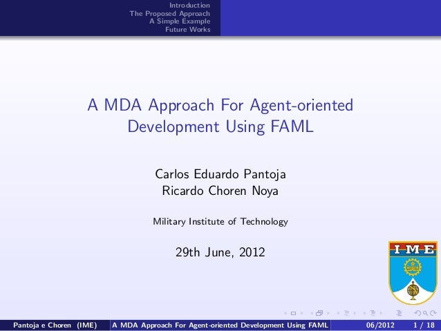 Introduction The Proposed Approach A Simple Example Future Works A MDA Approach For Agent-oriented Development Using FAML ...
