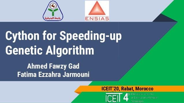 Cython for Speeding-up Genetic Algorithm Ahmed Fawzy Gad Fatima Ezzahra Jarmouni ICEIT'20, Rabat, Morocco