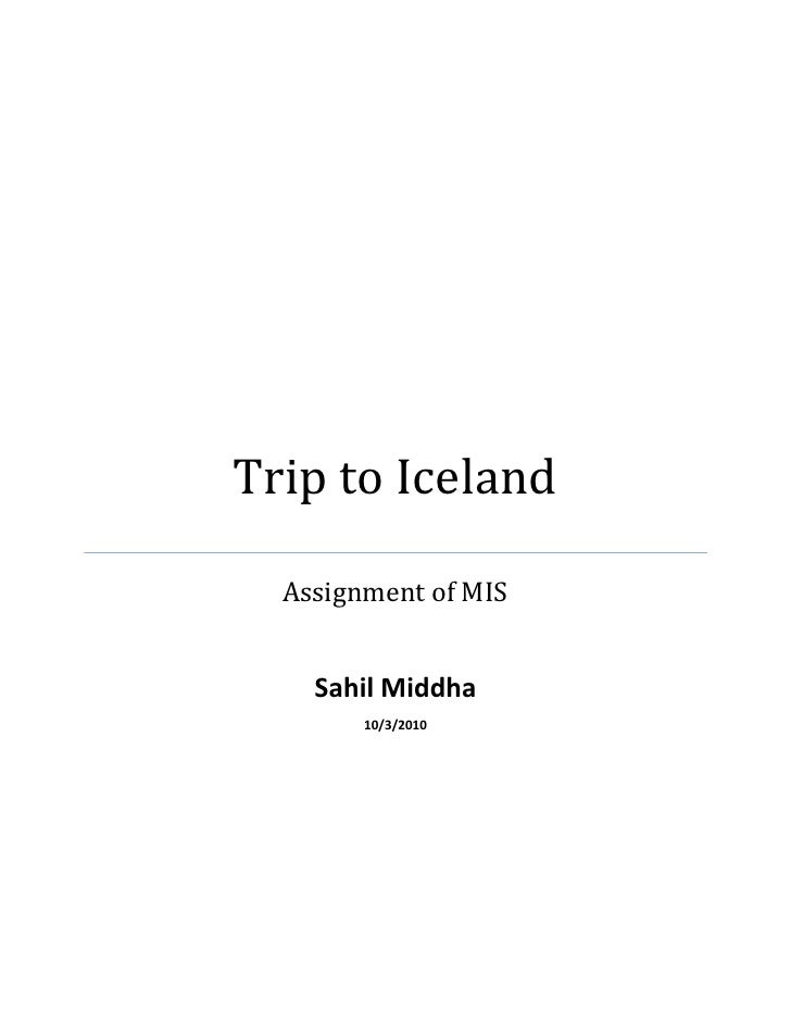 Trip to Iceland Assignment of MISSahil Middha10/3/2010<br />Iceland<br />Iceland is a Europeanisland countrylocated in t...