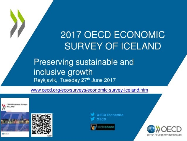 www.oecd.org/eco/surveys/economic-survey-iceland.htm 2017 OECD ECONOMIC SURVEY OF ICELAND Preserving sustainable and inclu...