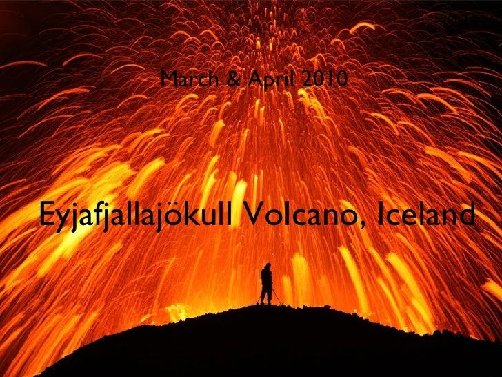 Eyjafjallajökull Volcano, Iceland March & April 2010