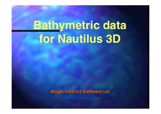 Bathymetric data for Nautilus 3D  Magic Instinct Software Ltd www.justmagic.com