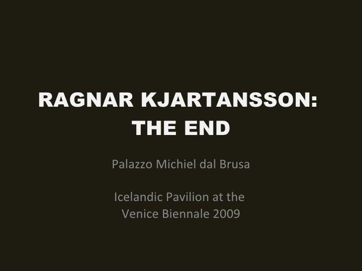 RAGNAR KJARTANSSON:  THE END Palazzo Michiel dal Brusa Icelandic Pavilion at the  Venice Biennale 2009