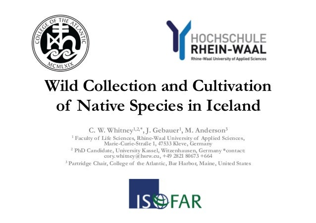 Wild Collection and Cultivation of Native Species in Iceland C. W. Whitney1,2,*, J. Gebauer1, M. Anderson3 1 Faculty of Li...