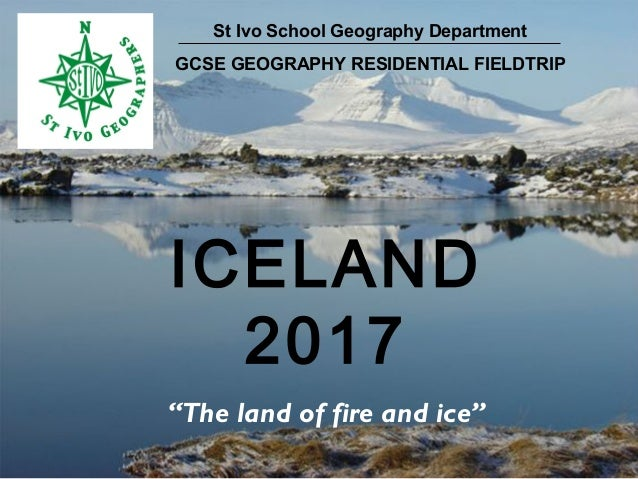 """St Ivo School Geography Department GCSE GEOGRAPHY RESIDENTIAL FIELDTRIP ICELAND 2017 """"The land of fire and ice"""""""