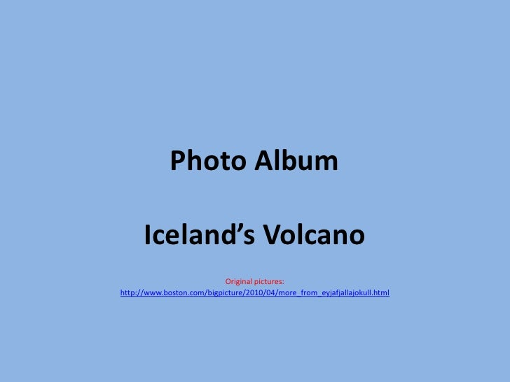 Photo Album<br />Iceland's Volcano<br />Original pictures:<br />http://www.boston.com/bigpicture/2010/04/more_from_eyjafja...