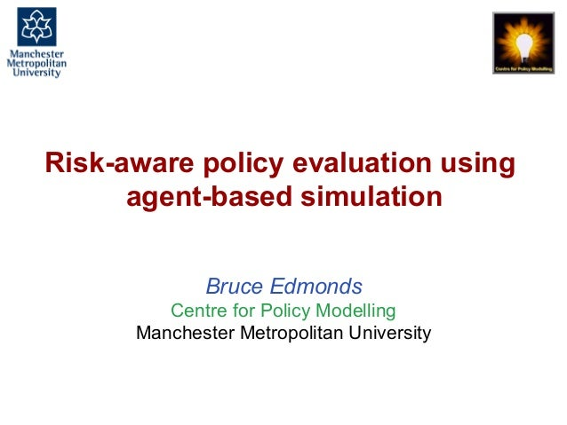 Risk-aware policy evaluation using agent-based simulation, Bruce Edmonds, November 2016. slide 1 Risk-aware policy evaluat...