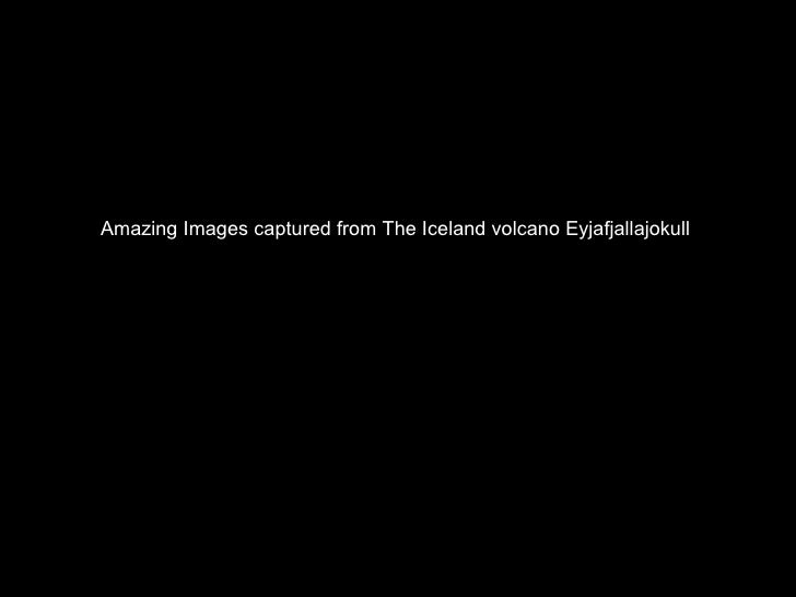 Amazing Images captured from The Iceland volcano Eyjafjallajokull