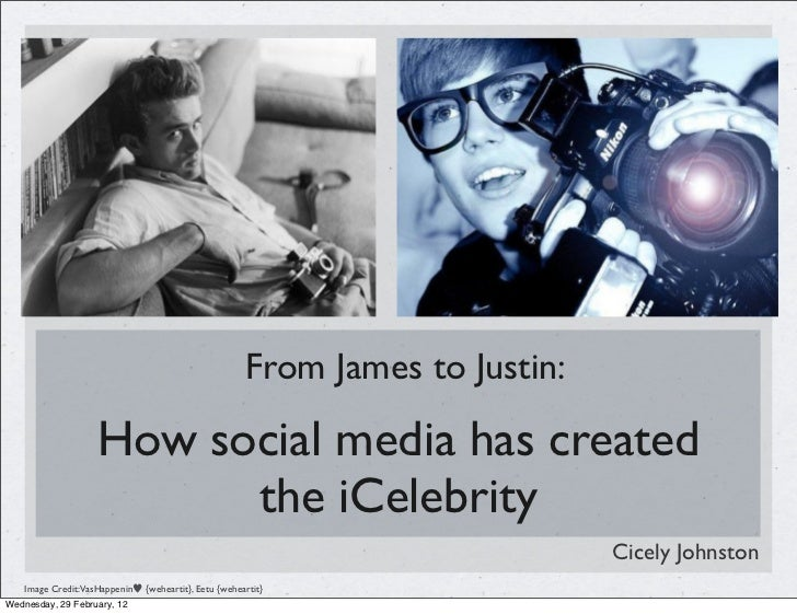 From James to Justin:                    How social media has created                          the iCelebrity             ...