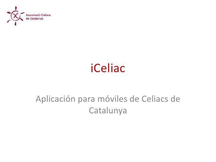 iCeliacAplicación para móviles de Celiacs de             Catalunya