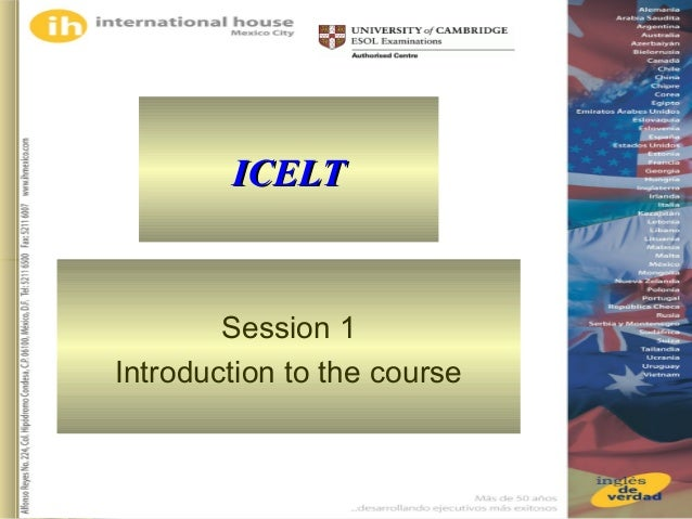 International House Mexico - ICELT Session 1 1 ICELTICELT Session 1 Introduction to the course
