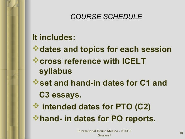 International House Mexico - ICELT Session 1 10 COURSE SCHEDULE It includes: dates and topics for each session cross ref...
