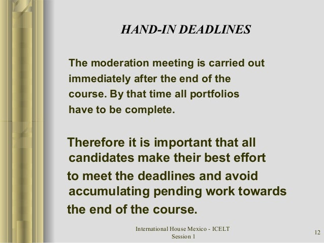 International House Mexico - ICELT Session 1 12 HAND-IN DEADLINES The moderation meeting is carried out immediately after ...